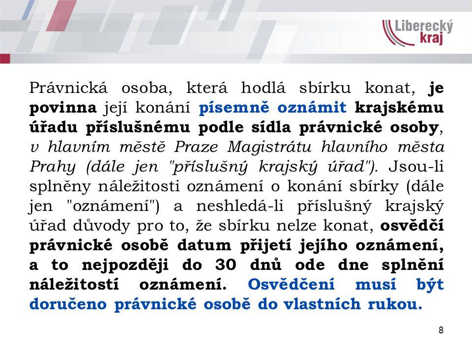 8 Právnická osoba, která hodlá sbírku konat, je povinna její konání písemně oznámit krajskému úřadu příslušnému podle sídla právnické osoby, v hlavním městě Praze Magistrátu hlavního města Prahy (dále jen příslušný krajský úřad ).