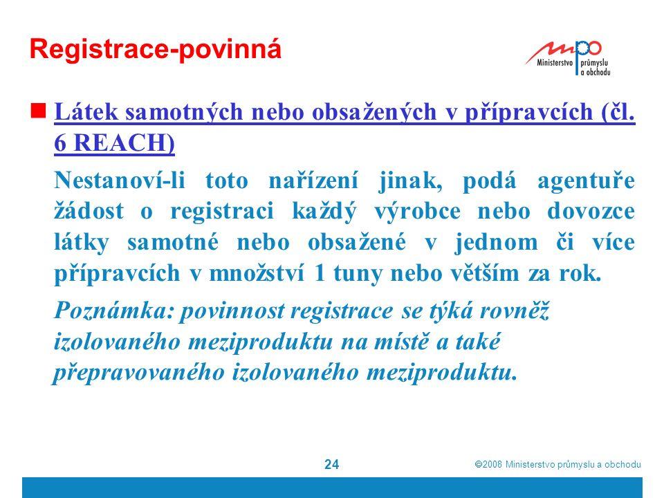  2008  Ministerstvo průmyslu a obchodu 24 Registrace-povinná Látek samotných nebo obsažených v přípravcích (čl.