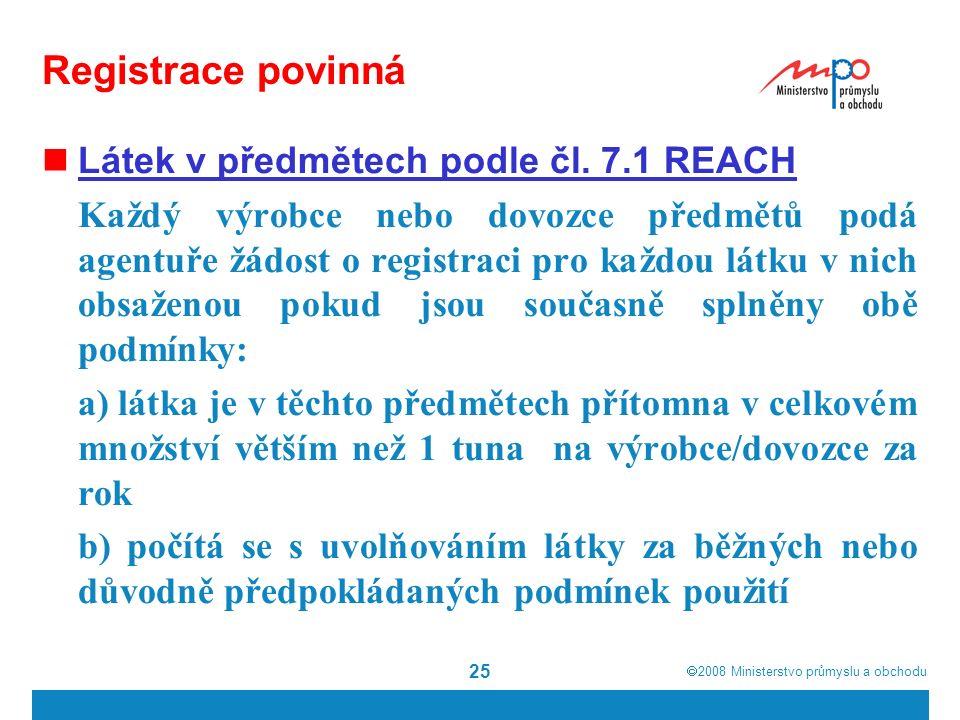  2008  Ministerstvo průmyslu a obchodu 25 Registrace povinná Látek v předmětech podle čl.
