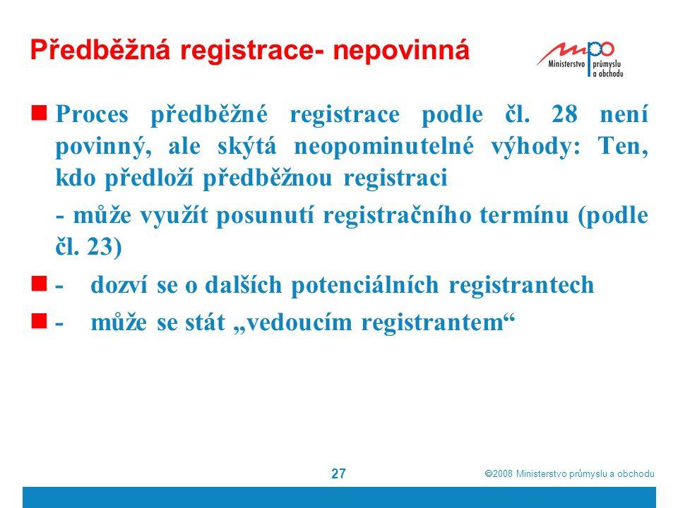  2008  Ministerstvo průmyslu a obchodu 27 Předběžná registrace- nepovinná Proces předběžné registrace podle čl.