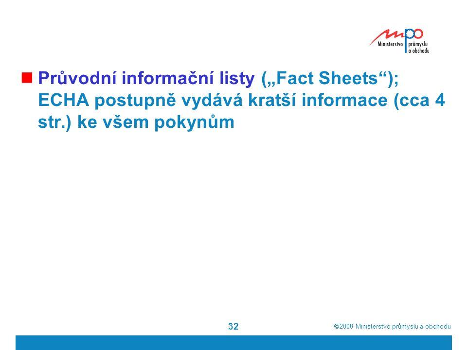 """ 2008  Ministerstvo průmyslu a obchodu 32 Průvodní informační listy (""""Fact Sheets ); ECHA postupně vydává kratší informace (cca 4 str.) ke všem pokynům"""