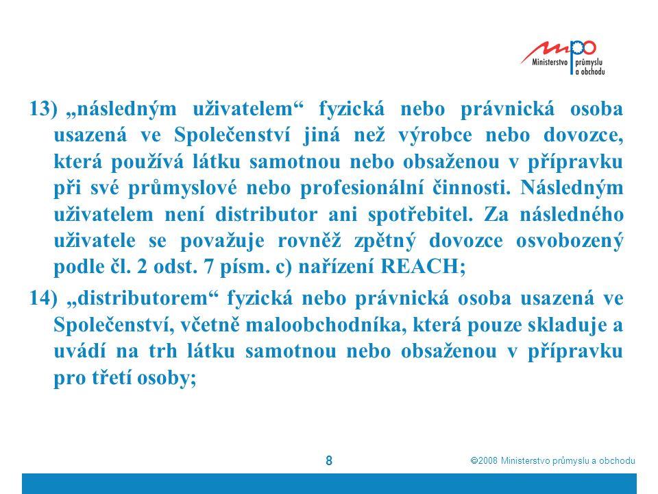  2008  Ministerstvo průmyslu a obchodu 29 Další kroky podle REACH Od 1.6.2007 BL podle hl.