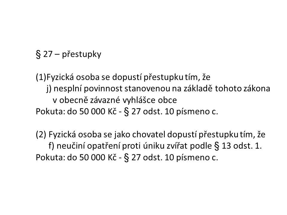 § 27 – přestupky (1)Fyzická osoba se dopustí přestupku tím, že j) nesplní povinnost stanovenou na základě tohoto zákona v obecně závazné vyhlášce obce Pokuta: do 50 000 Kč - § 27 odst.