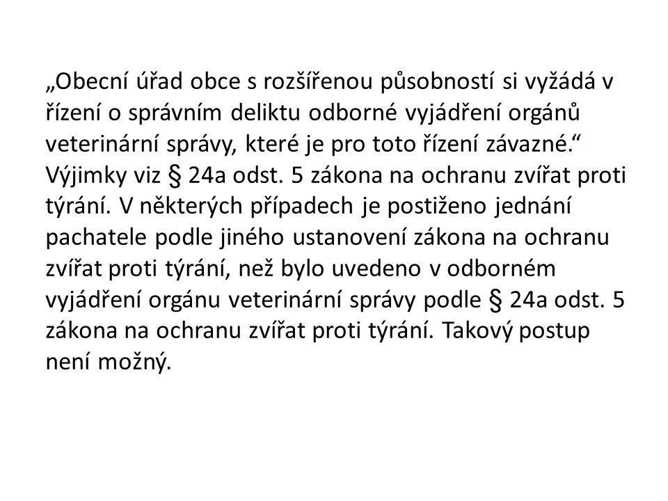 """""""Obecní úřad obce s rozšířenou působností si vyžádá v řízení o správním deliktu odborné vyjádření orgánů veterinární správy, které je pro toto řízení závazné. Výjimky viz § 24a odst."""