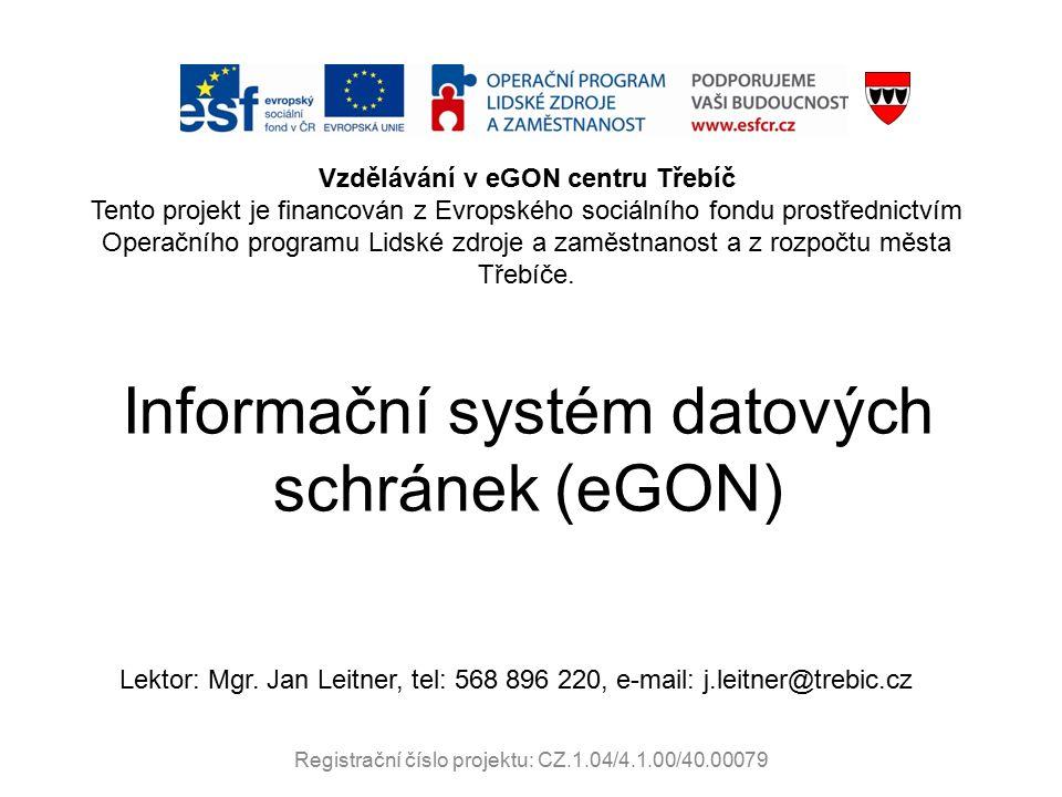 Informační systém datových schránek (eGON) Vzdělávání v eGON centru Třebíč Tento projekt je financován z Evropského sociálního fondu prostřednictvím Operačního programu Lidské zdroje a zaměstnanost a z rozpočtu města Třebíče.