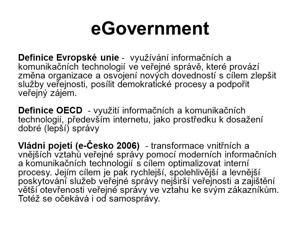 eGovernment Definice Evropské unie - využívání informačních a komunikačních technologií ve veřejné správě, které provází změna organizace a osvojení nových dovedností s cílem zlepšit služby veřejnosti, posílit demokratické procesy a podpořit veřejný zájem.