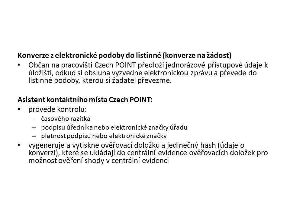 Konverze z elektronické podoby do listinné (konverze na žádost) Občan na pracovišti Czech POINT předloží jednorázové přístupové údaje k úložišti, odkud si obsluha vyzvedne elektronickou zprávu a převede do listinné podoby, kterou si žadatel převezme.