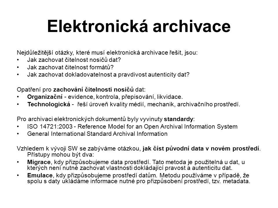 Elektronická archivace Nejdůležitější otázky, které musí elektronická archivace řešit, jsou: Jak zachovat čitelnost nosičů dat.