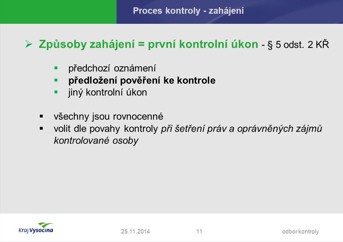 25.11.2014 Proces kontroly - zahájení  Způsoby zahájení = první kontrolní úkon - § 5 odst.