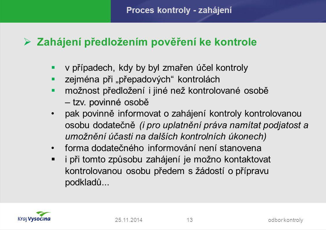 """25.11.2014 Proces kontroly - zahájení  Zahájení předložením pověření ke kontrole  v případech, kdy by byl zmařen účel kontroly  zejména při """"přepadových kontrolách povinné  možnost předložení i jiné než kontrolované osobě – tzv."""