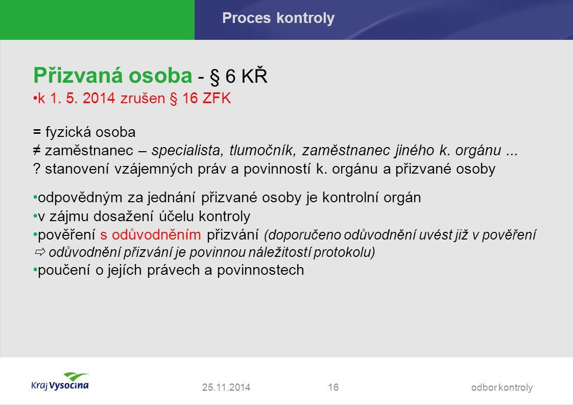 25.11.2014 Proces kontroly Přizvaná osoba - § 6 KŘ k 1.