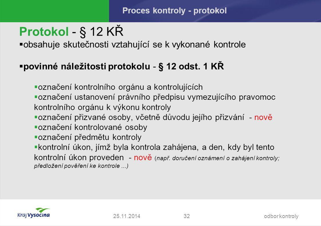 Proces kontroly - protokol Protokol - § 12 KŘ  obsahuje skutečnosti vztahující se k vykonané kontrole  povinné náležitosti protokolu - § 12 odst.