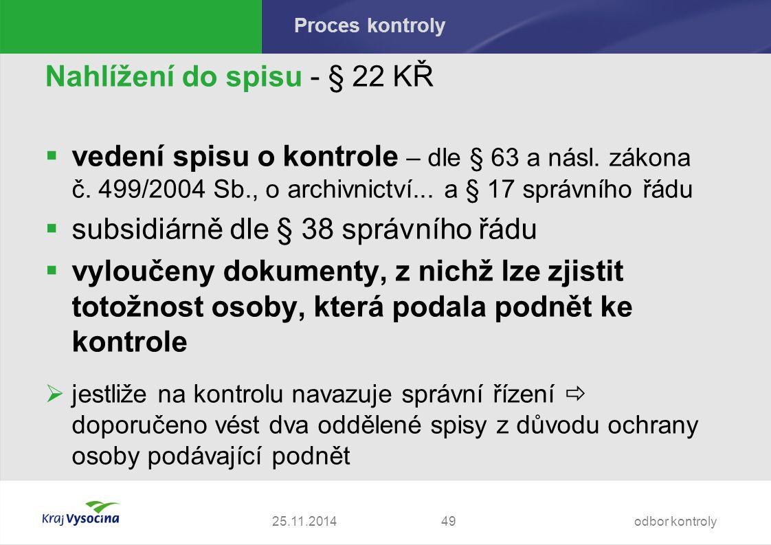 Proces kontroly Nahlížení do spisu - § 22 KŘ  vedení spisu o kontrole – dle § 63 a násl.