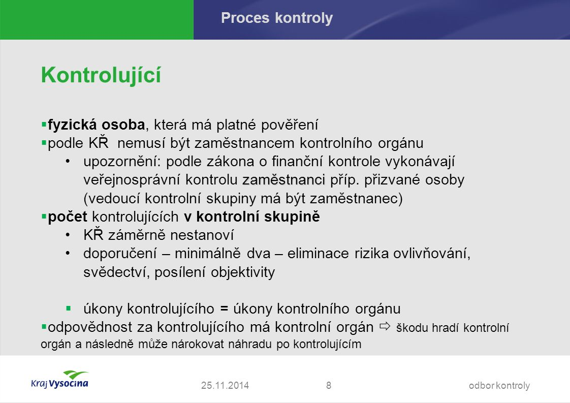 Proces kontroly – práva a povinnosti Práva kontrolujícího - § 7 KŘ  Vstupovat...