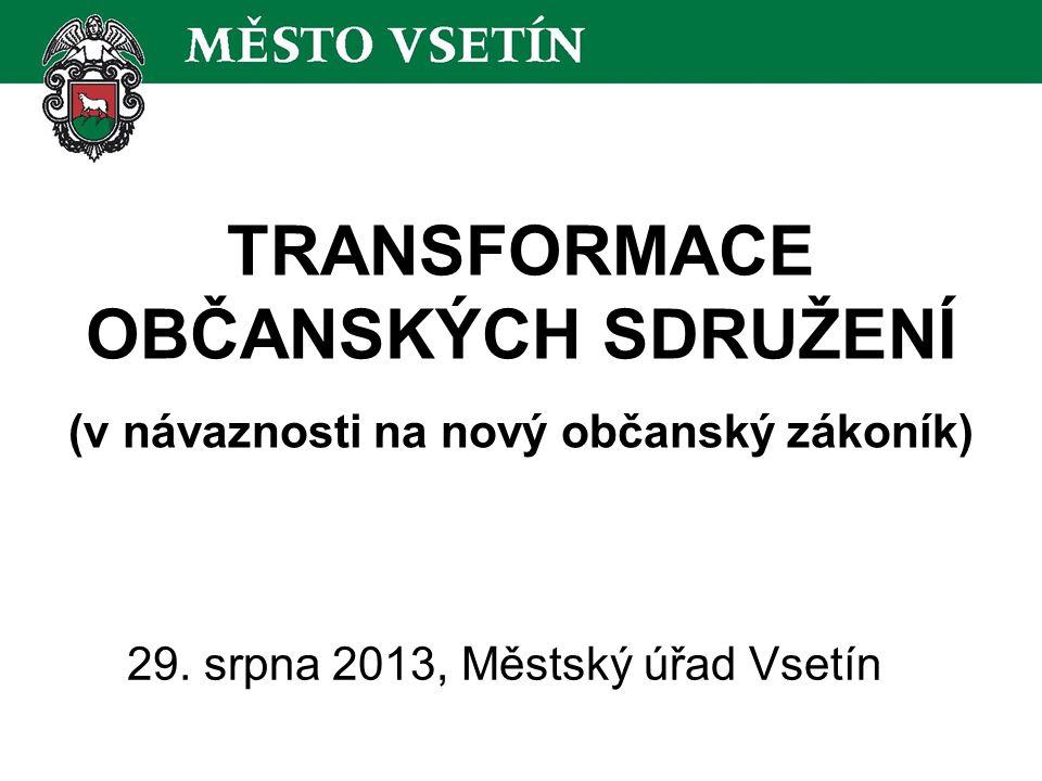 TRANSFORMACE OBČANSKÝCH SDRUŽENÍ ) (v návaznosti na nový občanský zákoník) 29.