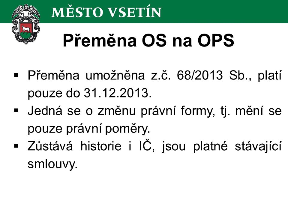 Přeměna OS na OPS  Přeměna umožněna z.č. 68/2013 Sb., platí pouze do 31.12.2013.