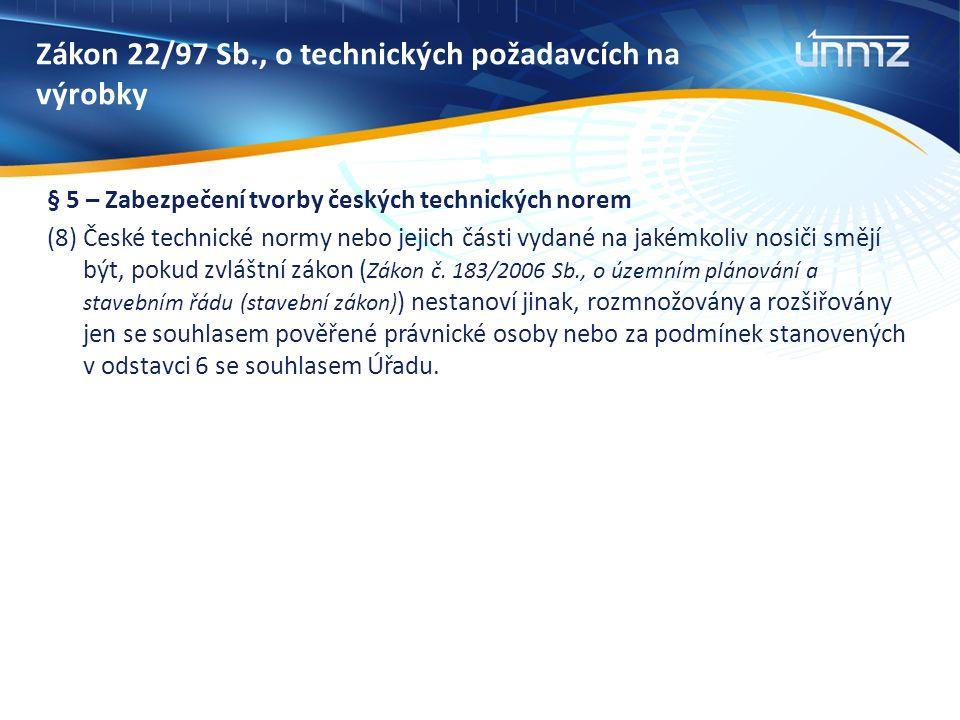 Zákon 22/97 Sb., o technických požadavcích na výrobky § 5 – Zabezpečení tvorby českých technických norem (8) České technické normy nebo jejich části vydané na jakémkoliv nosiči smějí být, pokud zvláštní zákon ( Zákon č.