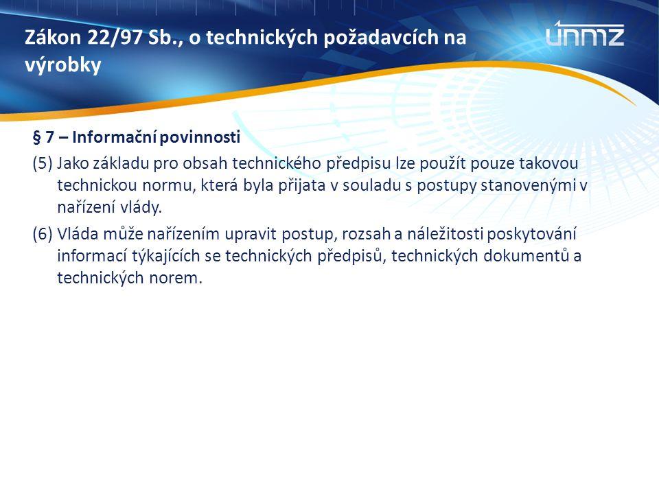 Zákon 22/97 Sb., o technických požadavcích na výrobky § 7 – Informační povinnosti (5) Jako základu pro obsah technického předpisu lze použít pouze takovou technickou normu, která byla přijata v souladu s postupy stanovenými v nařízení vlády.