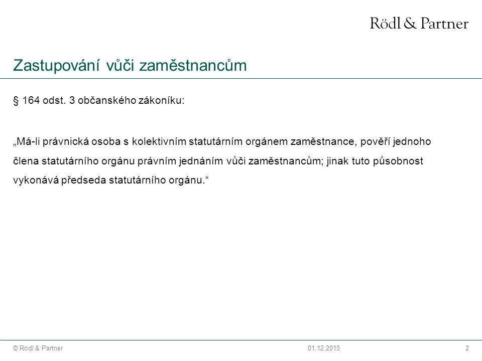 2© Rödl & Partner01.12.2015 Zastupování vůči zaměstnancům § 164 odst.