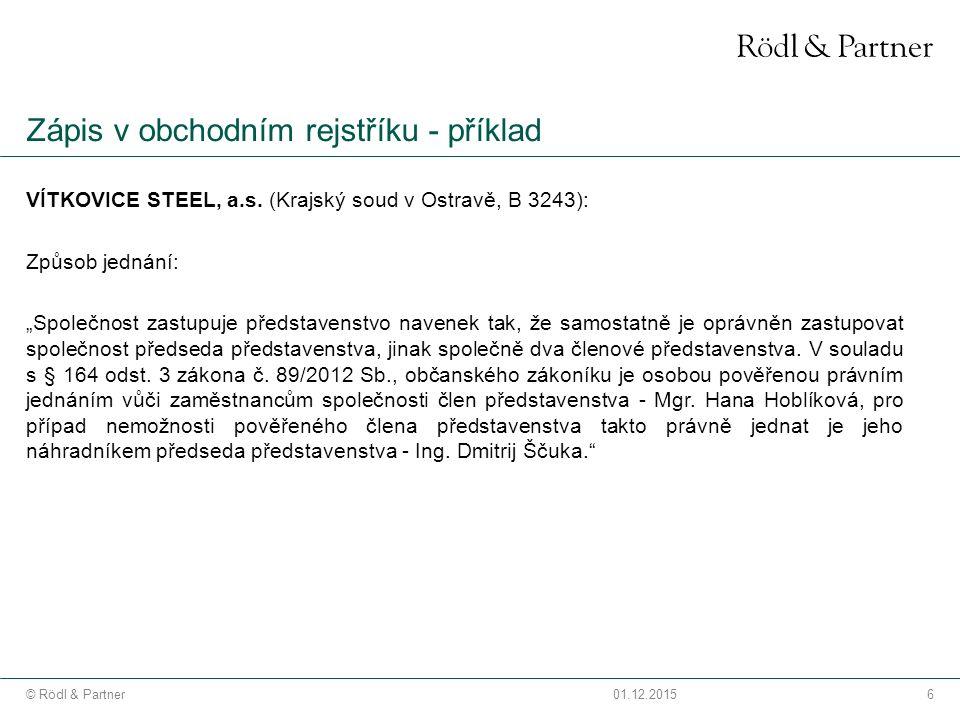 6© Rödl & Partner01.12.2015 Zápis v obchodním rejstříku - příklad VÍTKOVICE STEEL, a.s.