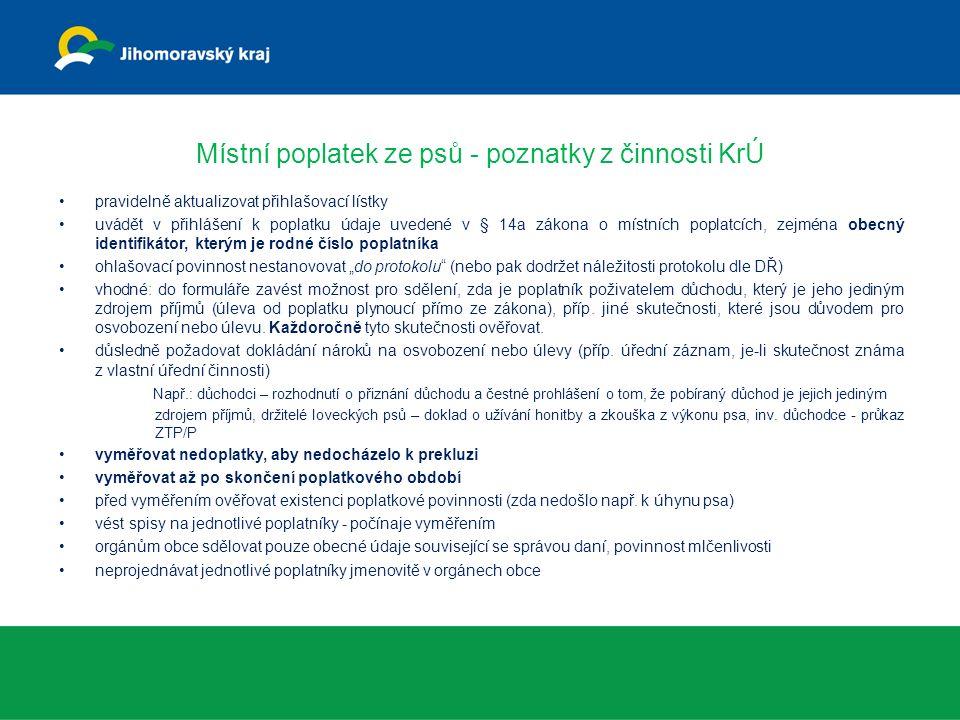 """Místní poplatek ze psů - poznatky z činnosti KrÚ pravidelně aktualizovat přihlašovací lístky uvádět v přihlášení k poplatku údaje uvedené v § 14a zákona o místních poplatcích, zejména obecný identifikátor, kterým je rodné číslo poplatníka ohlašovací povinnost nestanovovat """"do protokolu (nebo pak dodržet náležitosti protokolu dle DŘ) vhodné: do formuláře zavést možnost pro sdělení, zda je poplatník poživatelem důchodu, který je jeho jediným zdrojem příjmů (úleva od poplatku plynoucí přímo ze zákona), příp."""
