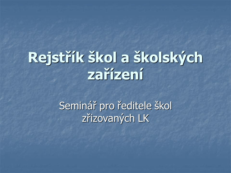 Rejstřík škol a školských zařízení Seminář pro ředitele škol zřizovaných LK