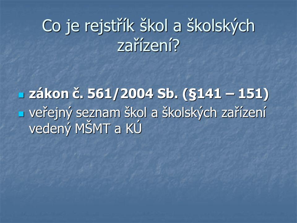 Co je rejstřík škol a školských zařízení? zákon č. 561/2004 Sb. (§141 – 151) zákon č. 561/2004 Sb. (§141 – 151) veřejný seznam škol a školských zaříze