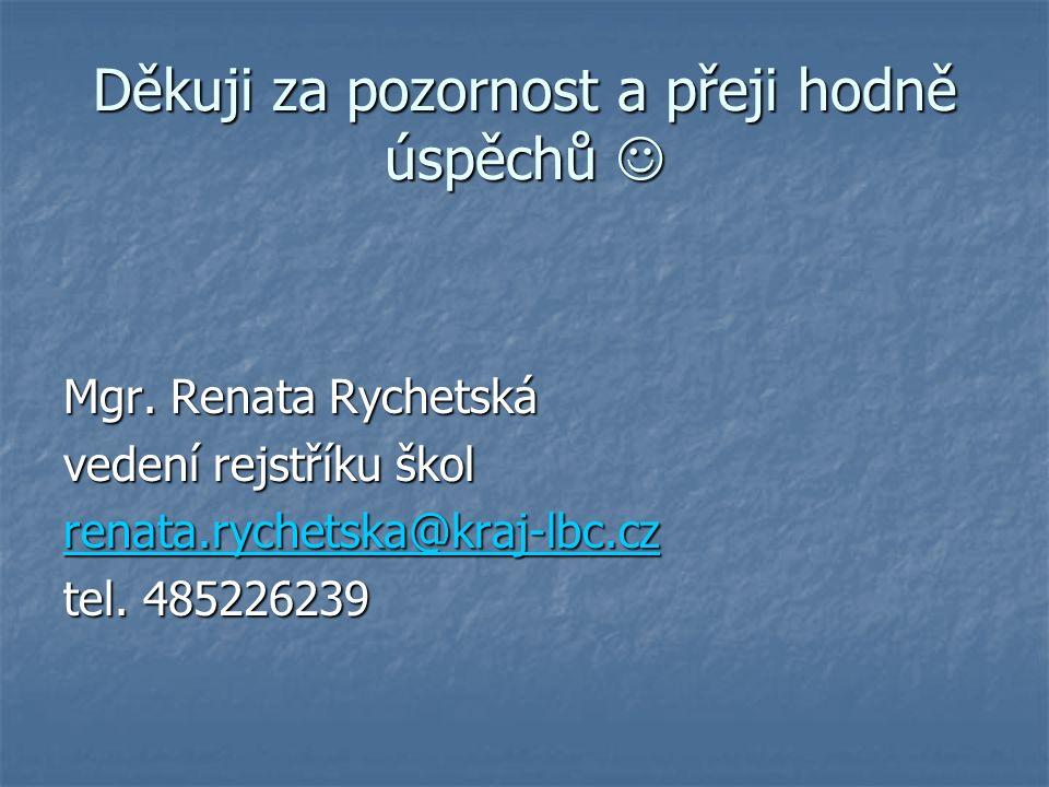 Děkuji za pozornost a přeji hodně úspěchů Děkuji za pozornost a přeji hodně úspěchů Mgr. Renata Rychetská vedení rejstříku škol renata.rychetska@kraj-