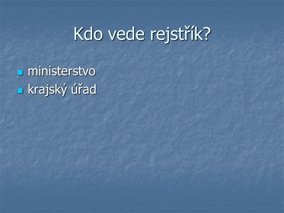 Kdo vede rejstřík ministerstvo ministerstvo krajský úřad krajský úřad