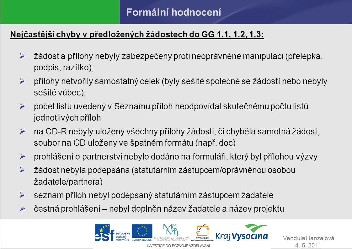 Vendula Hanzalová 4. 5. 2011 Formální hodnocení Nejčastější chyby v předložených žádostech do GG 1.1, 1.2, 1.3:  žádost a přílohy nebyly zabezpečeny