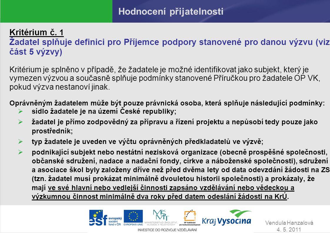 Vendula Hanzalová 4. 5. 2011 Hodnocení přijatelnosti Kritérium č. 1 Žadatel splňuje definici pro Příjemce podpory stanovené pro danou výzvu (viz část