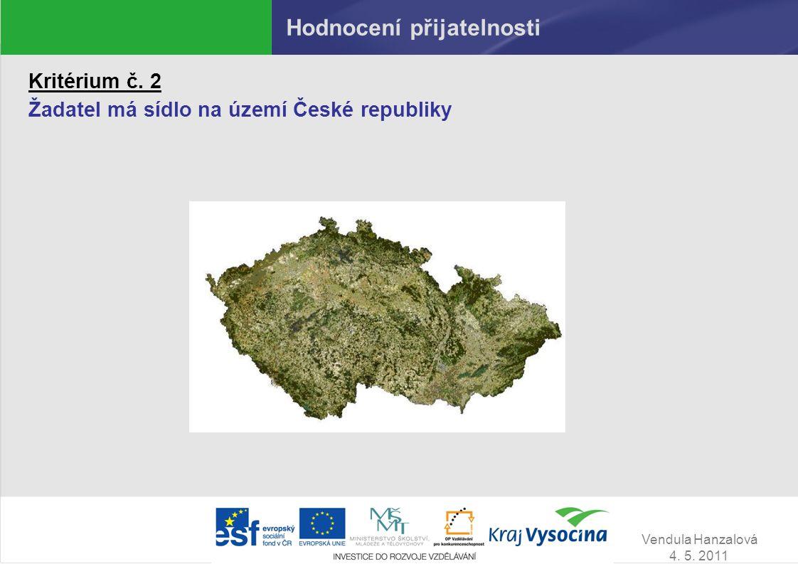 Vendula Hanzalová 4. 5. 2011 Hodnocení přijatelnosti Kritérium č. 2 Žadatel má sídlo na území České republiky