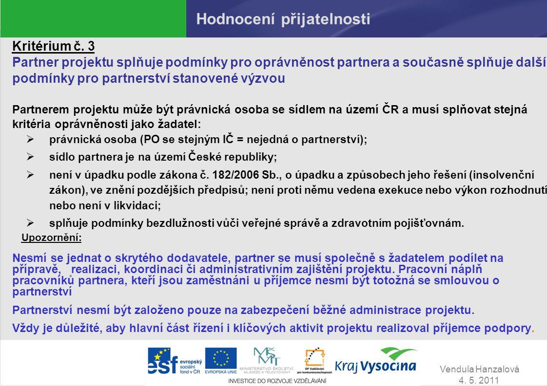 Vendula Hanzalová 4. 5. 2011 Hodnocení přijatelnosti Kritérium č. 3 Partner projektu splňuje podmínky pro oprávněnost partnera a současně splňuje dalš