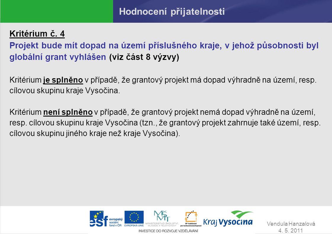 Vendula Hanzalová 4. 5. 2011 Hodnocení přijatelnosti Kritérium č. 4 Projekt bude mít dopad na území příslušného kraje, v jehož působnosti byl globální
