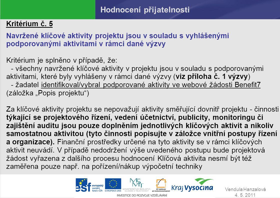 Vendula Hanzalová 4. 5. 2011 Hodnocení přijatelnosti Kritérium č. 5 Navržené klíčové aktivity projektu jsou v souladu s vyhlášenými podporovanými akti