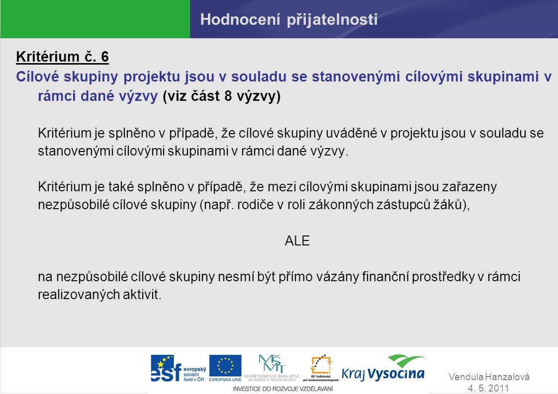 Vendula Hanzalová 4. 5. 2011 Hodnocení přijatelnosti Kritérium č. 6 Cílové skupiny projektu jsou v souladu se stanovenými cílovými skupinami v rámci d
