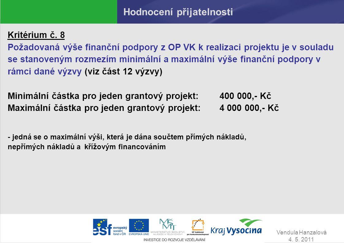 Vendula Hanzalová 4. 5. 2011 Hodnocení přijatelnosti Kritérium č. 8 Požadovaná výše finanční podpory z OP VK k realizaci projektu je v souladu se stan