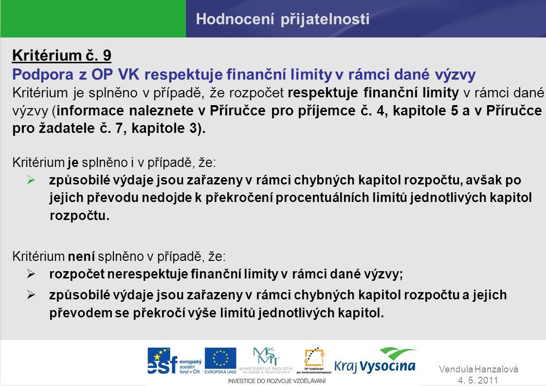 Vendula Hanzalová 4. 5. 2011 Hodnocení přijatelnosti Kritérium č. 9 Podpora z OP VK respektuje finanční limity v rámci dané výzvy Kritérium je splněno