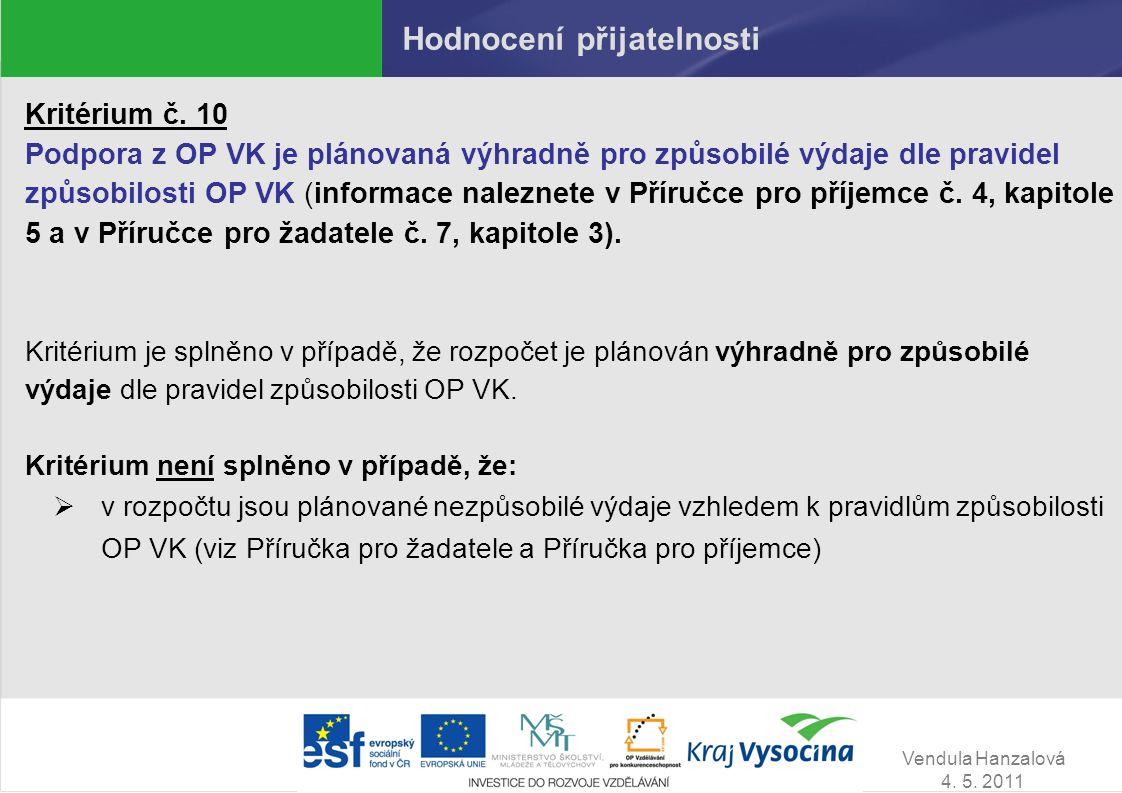 Vendula Hanzalová 4. 5. 2011 Hodnocení přijatelnosti Kritérium č. 10 Podpora z OP VK je plánovaná výhradně pro způsobilé výdaje dle pravidel způsobilo