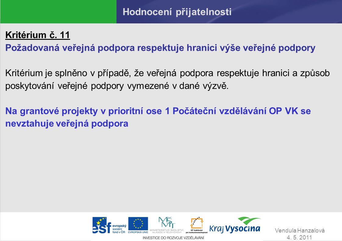 Vendula Hanzalová 4. 5. 2011 Hodnocení přijatelnosti Kritérium č. 11 Požadovaná veřejná podpora respektuje hranici výše veřejné podpory Kritérium je s