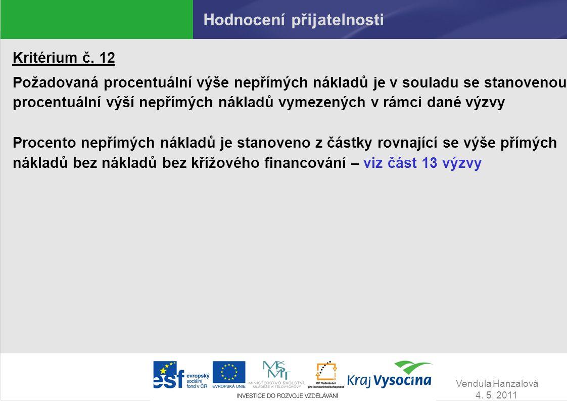 Vendula Hanzalová 4. 5. 2011 Hodnocení přijatelnosti Kritérium č. 12 Požadovaná procentuální výše nepřímých nákladů je v souladu se stanovenou procent