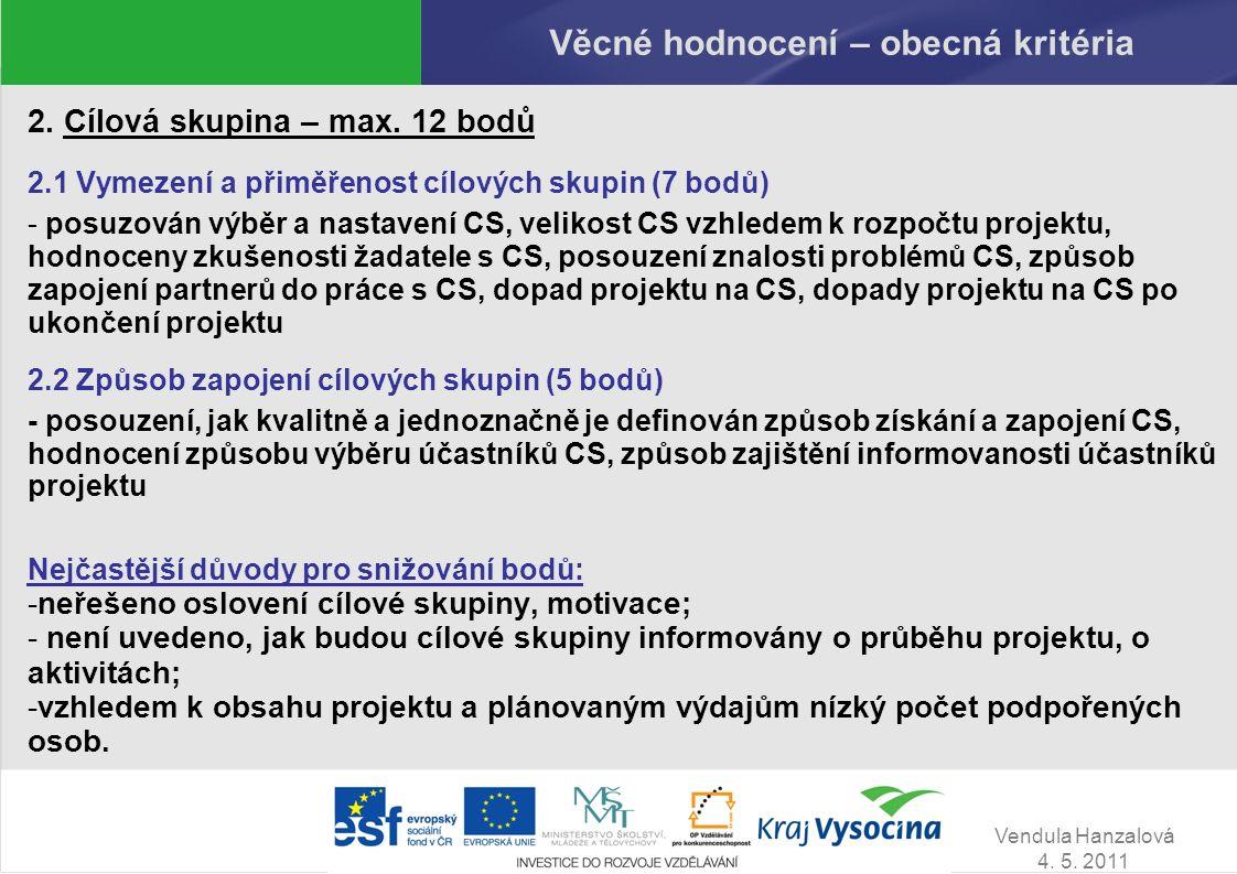Vendula Hanzalová 4. 5. 2011 Věcné hodnocení – obecná kritéria 2. Cílová skupina – max. 12 bodů 2.1 Vymezení a přiměřenost cílových skupin (7 bodů) -
