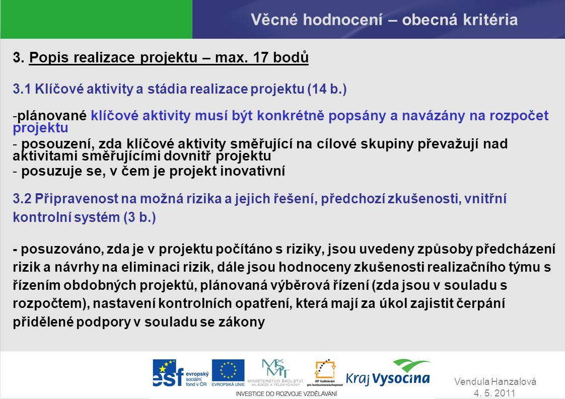 Vendula Hanzalová 4. 5. 2011 Věcné hodnocení – obecná kritéria 3. Popis realizace projektu – max. 17 bodů 3.1 Klíčové aktivity a stádia realizace proj