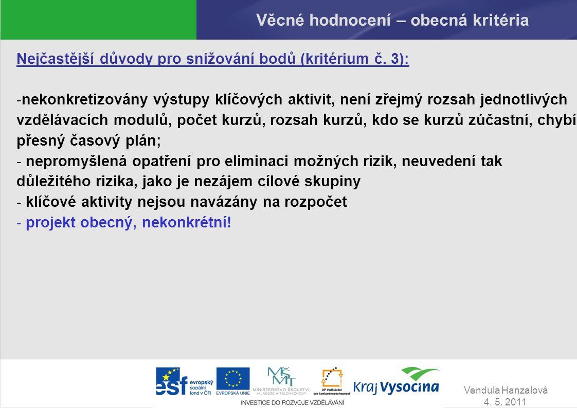 Vendula Hanzalová 4. 5. 2011 Věcné hodnocení – obecná kritéria Nejčastější důvody pro snižování bodů (kritérium č. 3): -nekonkretizovány výstupy klíčo