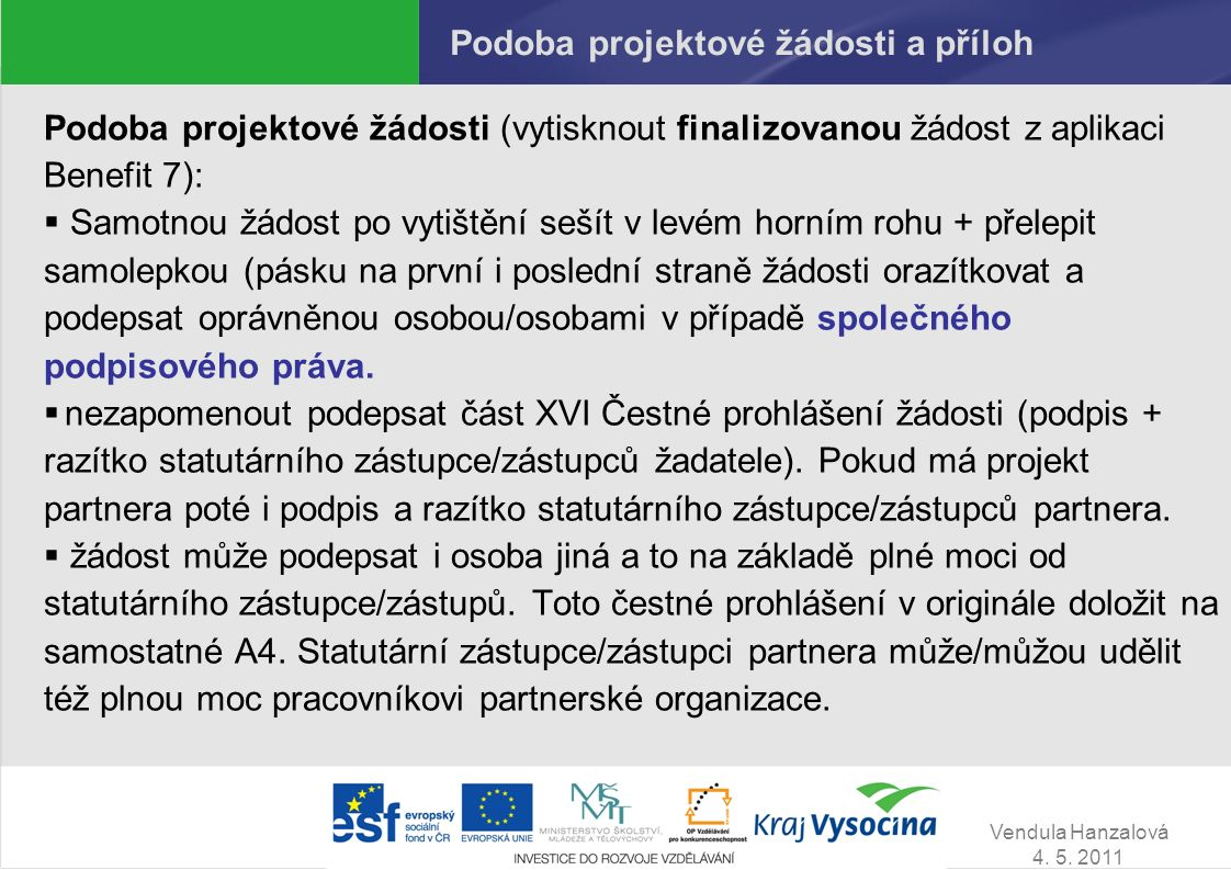 Vendula Hanzalová 4. 5. 2011 Podoba projektové žádosti a příloh Podoba projektové žádosti (vytisknout finalizovanou žádost z aplikaci Benefit 7):  Sa