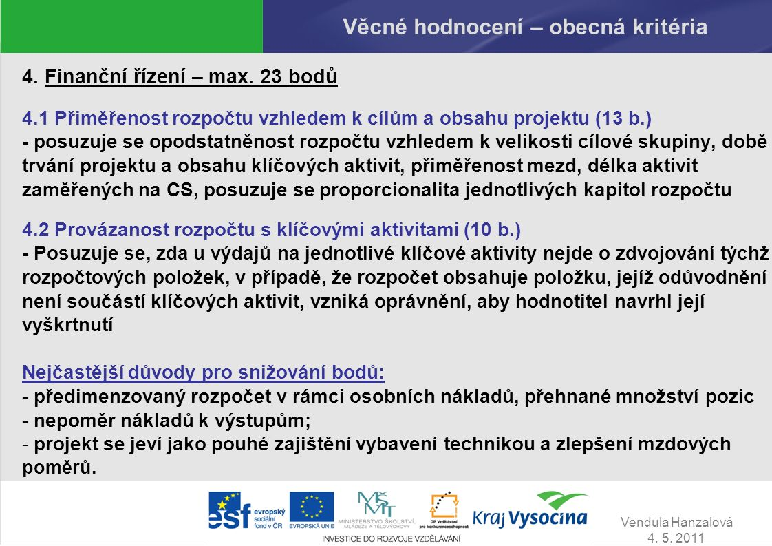 Vendula Hanzalová 4. 5. 2011 Věcné hodnocení – obecná kritéria 4. Finanční řízení – max. 23 bodů 4.1 Přiměřenost rozpočtu vzhledem k cílům a obsahu pr