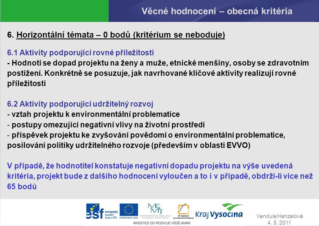 Vendula Hanzalová 4. 5. 2011 Věcné hodnocení – obecná kritéria 6. Horizontální témata – 0 bodů (kritérium se neboduje) 6.1 Aktivity podporující rovné