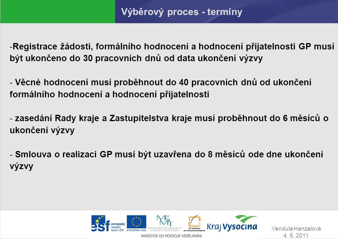 Vendula Hanzalová 4. 5. 2011 Výběrový proces - termíny -Registrace žádosti, formálního hodnocení a hodnocení přijatelnosti GP musí být ukončeno do 30