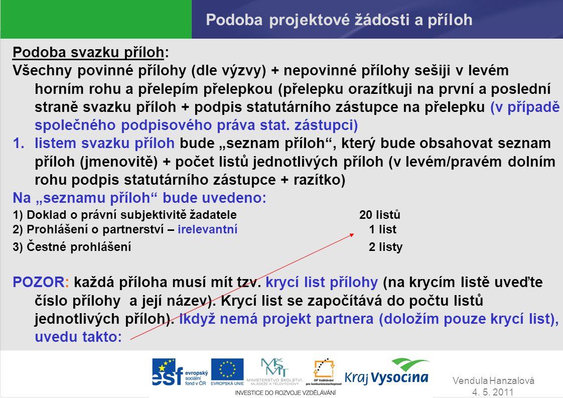 Vendula Hanzalová 4. 5. 2011 Podoba projektové žádosti a příloh Podoba svazku příloh: Všechny povinné přílohy (dle výzvy) + nepovinné přílohy sešiji v