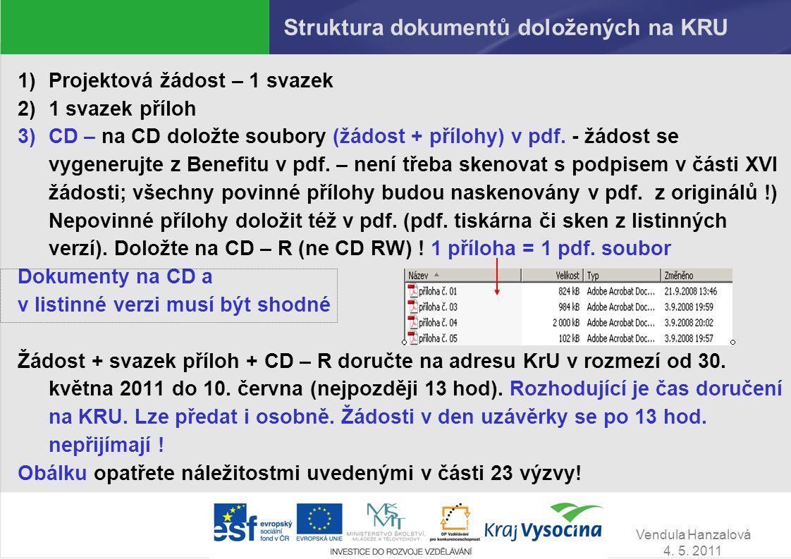 Vendula Hanzalová 4. 5. 2011 Struktura dokumentů doložených na KRU 1)Projektová žádost – 1 svazek 2)1 svazek příloh 3)CD – na CD doložte soubory (žádo